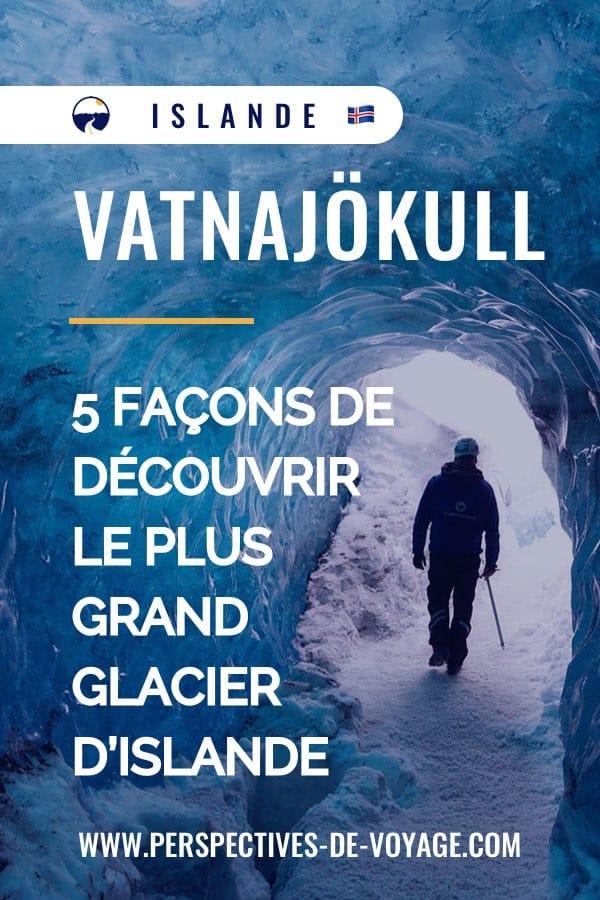 Vatnajokull : 5 façons de découvrir le plus grand glacier d'Islande